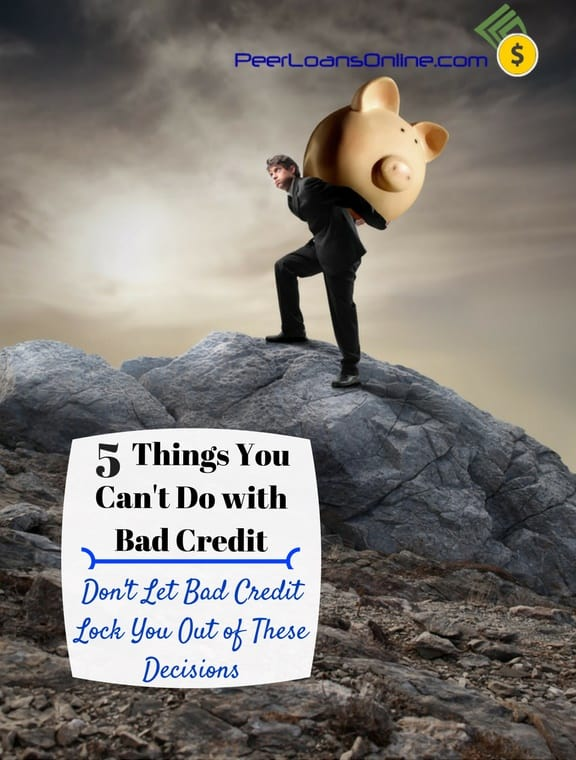 things you cannot do with bad credit